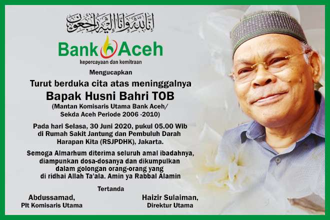 Bank Aceh mengucapkan turut berduka cita atas meninggalnya Husni Bahri Tob